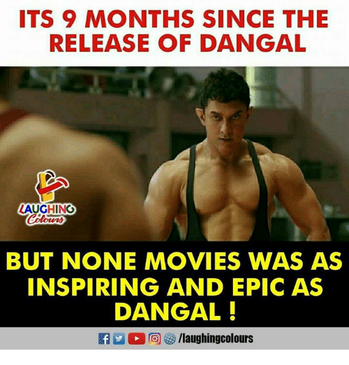 Movies, Indianpeoplefacebook, and Epic: ITS 9 MONTHS SINCE THE  RELEASE OF DANGAL  AUGHINO  BUT NONE MOVIES WAS AS  INSPIRING AND EPIC AS  DANGAL!  Ca 2 (2回 汐/laughingcolours
