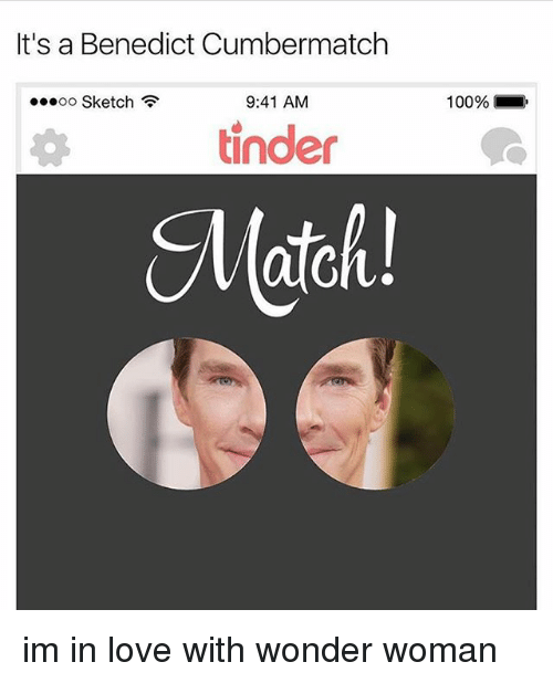 Anaconda, Love, and Memes: It's a Benedict Cumbermatch  oo Sketch  9:41 AM  100% ,  tinder  Match! im in love with wonder woman