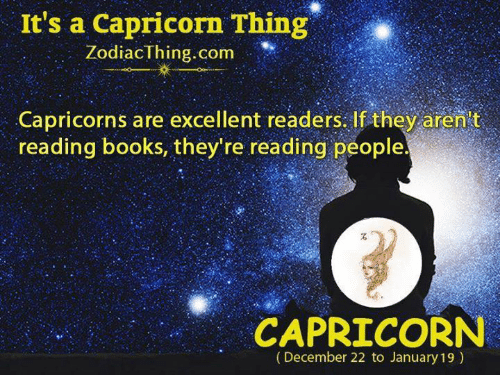 """capricorns: It's a Capricorn Thing""""  ZodiacThing.com  Capricorns are excellent readers.If they aren't  reading books, they're reading people  CAPRICORN  (December 22 to January 19)"""