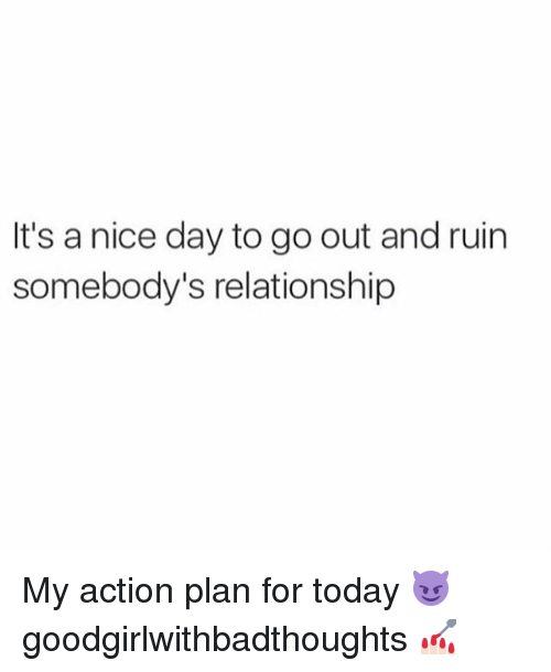 action plan: It's a nice day to go out and ruin  somebody's relationship My action plan for today 😈 goodgirlwithbadthoughts 💅🏻