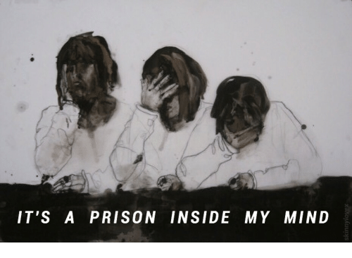 Prison, Mind, and Inside: IT'S A PRISON INSIDE MY MIND