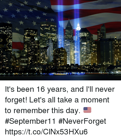 Forgetfulness: It's been 16 years, and I'll never forget! Let's all take a moment to remember this day. 🇺🇸 #September11 #NeverForget https://t.co/ClNx53HXu6