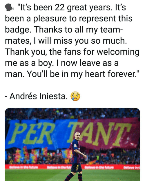 """Memes, Andres Iniesta, and Thank You: """"It's been 22 great years. It's  been a pleasure to represent this  badge. Thanks to all my team-  mates, I will miss you so much.  Thank you, the fans for welcoming  me as a boy. I now leave as a  man. You'll be in my heart forever.  Andrés Iniesta. 6  PER TANT  RI"""