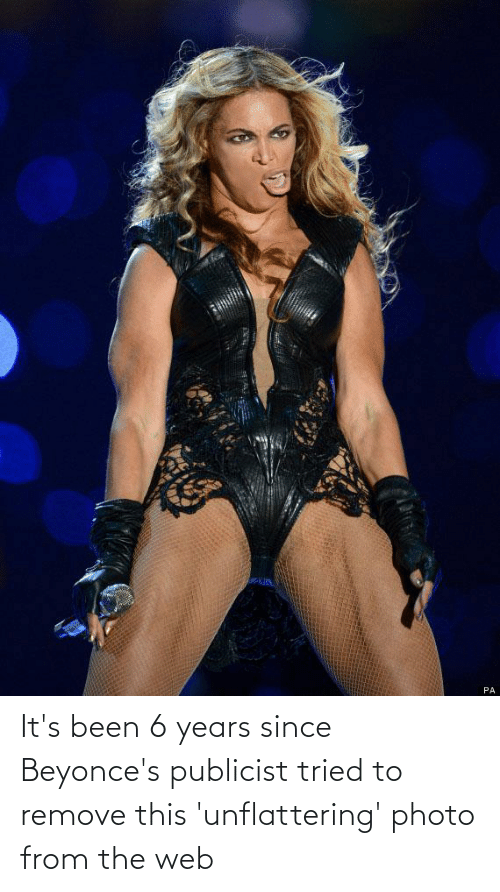 Unflattering: It's been 6 years since Beyonce's publicist tried to remove this 'unflattering' photo from the web