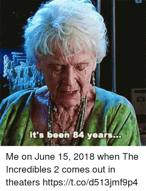 The Incredibles, Incredibles 2, and Girl Memes: it's been 84 years.. Me on June 15, 2018 when The Incredibles 2 comes out in theaters  https://t.co/d513jmf9p4
