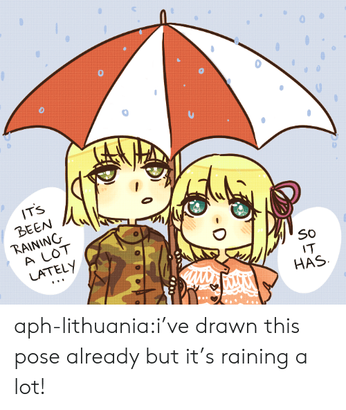 Lithuania: IT'S  BEEN  RAINING  A LOT  LATELY  SO  IT  HAS aph-lithuania:i've drawn this pose already but it's raining a lot!