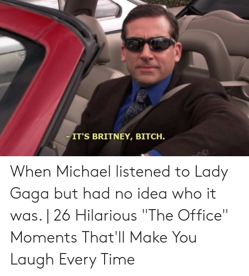 "Bitch, Lady Gaga, and The Office: IT'S BRITNEY, BITCH. When Michael listened to Lady Gaga but had no idea who it was. | 26 Hilarious ""The Office"" Moments That'll Make You Laugh Every Time"