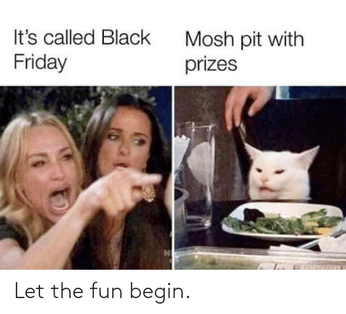 Friday, Black, and Fun: It's called Black  Mosh pit with  prizes  Friday Let the fun begin.