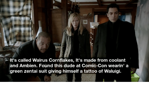 Conned: It's called Walrus Cornflakes, It's made from coolant  and Ambien. Found this dude at Comic-Con wearin' a  green zentai suit giving himself a tattoo of Waluigi.