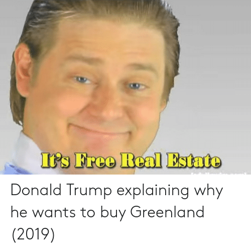 Donald Trump, Free, and Trump: It's Free Real Estate Donald Trump explaining why he wants to buy Greenland (2019)