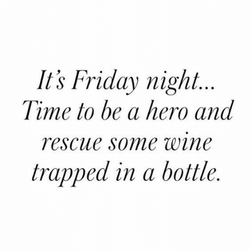 Friday, It's Friday, and Wine: It's Friday night...  Time to be a hero and  rescue some wine  trapped in a bottle.