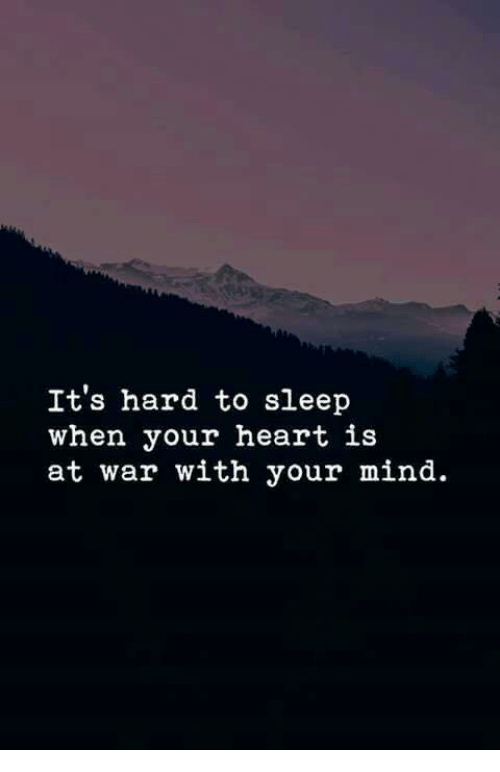 Heart, Mind, and Sleep: It's hard to sleep  when your heart is  at war with your mind.