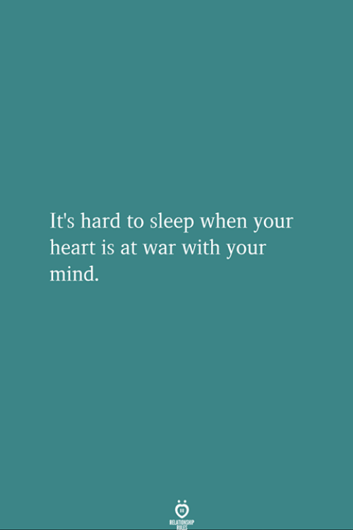 Heart, Mind, and Sleep: It's hard to sleep when your  heart is at war with your  mind.  RELA