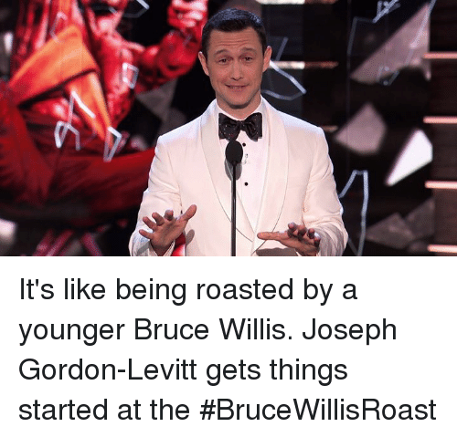 Dank, Bruce Willis, and Joseph Gordon-Levitt: It's like being roasted by a younger Bruce Willis. Joseph Gordon-Levitt gets things started at the #BruceWillisRoast