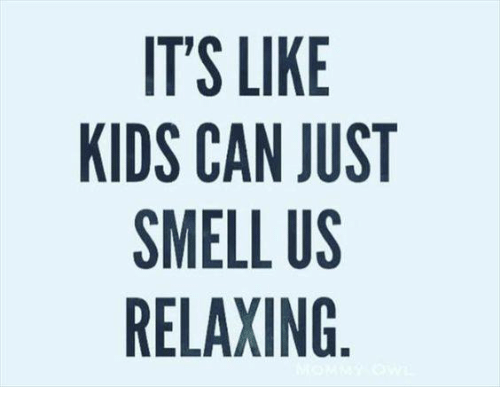 Dank, Smell, and Kids: ITS LIKE  KIDS CAN JUST  SMELL US  RELAXING
