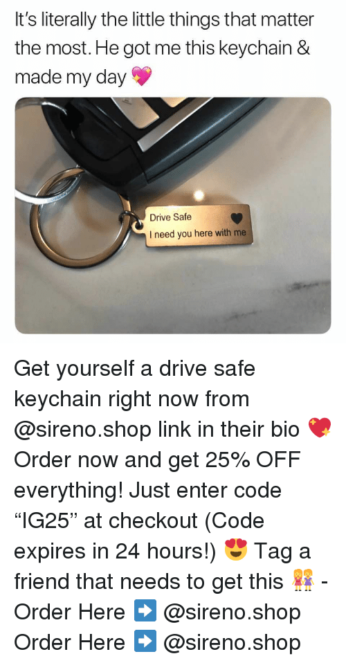 "Memes, Drive, and Link: It's literally the little things that matter  the most. He got me this keychain &  made my day  Drive Safe  I need you here with me Get yourself a drive safe keychain right now from @sireno.shop link in their bio 💖 Order now and get 25% OFF everything! Just enter code ""IG25"" at checkout (Code expires in 24 hours!) 😍 Tag a friend that needs to get this 👭 - Order Here ➡️ @sireno.shop Order Here ➡️ @sireno.shop"