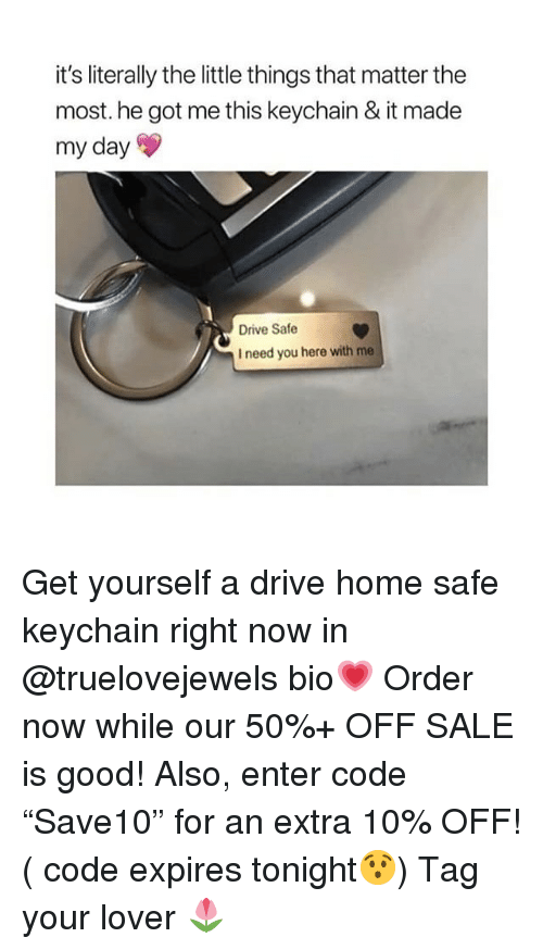 """Drive, Good, and Home: it's literally the little things that matter the  most. he got me this keychain & it made  my day  Drive Safe  I need you here with me Get yourself a drive home safe keychain right now in @truelovejewels bio💗 Order now while our 50%+ OFF SALE is good! Also, enter code """"Save10"""" for an extra 10% OFF! ( code expires tonight😯) Tag your lover 🌷"""