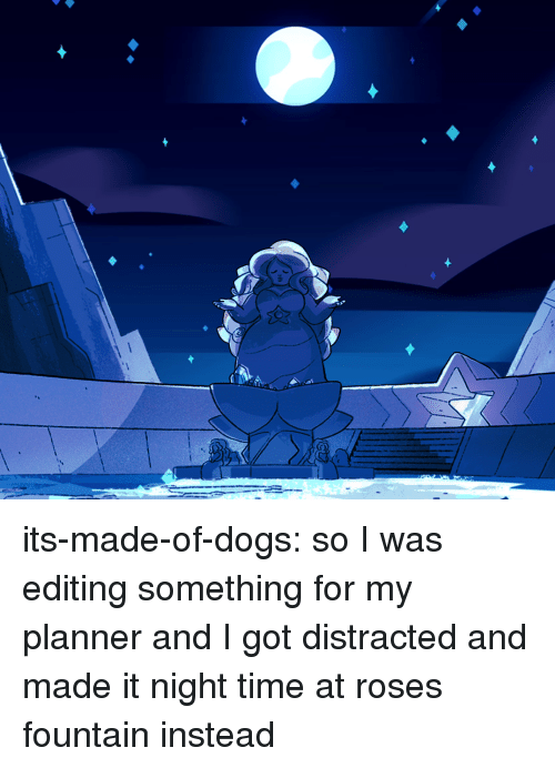Dogs, Target, and Tumblr: its-made-of-dogs:  so I was editing something for my planner and I got distracted and made it night time at roses fountain instead