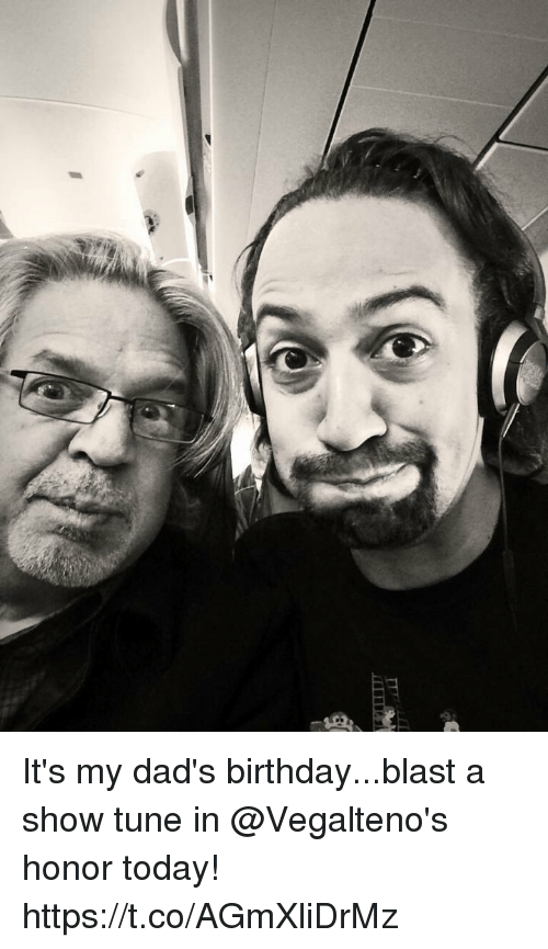 Birthday, Memes, and Today: It's my dad's birthday...blast a show tune in @Vegalteno's honor today! https://t.co/AGmXliDrMz