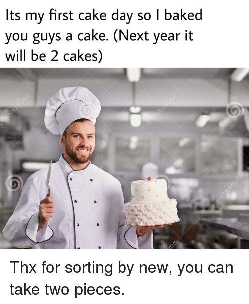 Baked, Cake, and Next: Its my first cake dav so l baked  you guys a cake. (Next year it  will be 2 cakes) Thx for sorting by new, you can take two pieces.