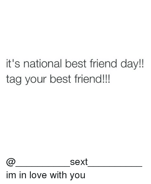 best friends day: it's national best friend day!!  tag your best friend!!! @__________sext__________ im in love with you