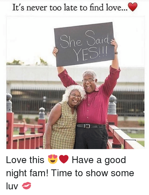 yesi: It's never too late to find love...C  She Said  YESI Love this 😍❤ Have a good night fam! Time to show some luv 💋