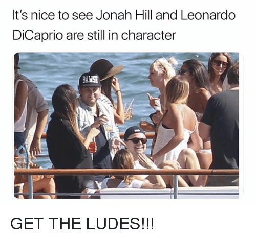 jonah: It's nice to see Jonah Hill and Leonardo  DiCaprio are still in character GET THE LUDES!!!