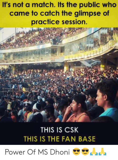 Memes, Match, and Power: It's not a match. Its the public who  came to catch the glimpse of  practice session.  THIS IS CSK  THIS IS THE FAN BASE Power Of MS Dhoni 😎😎🙏🙏