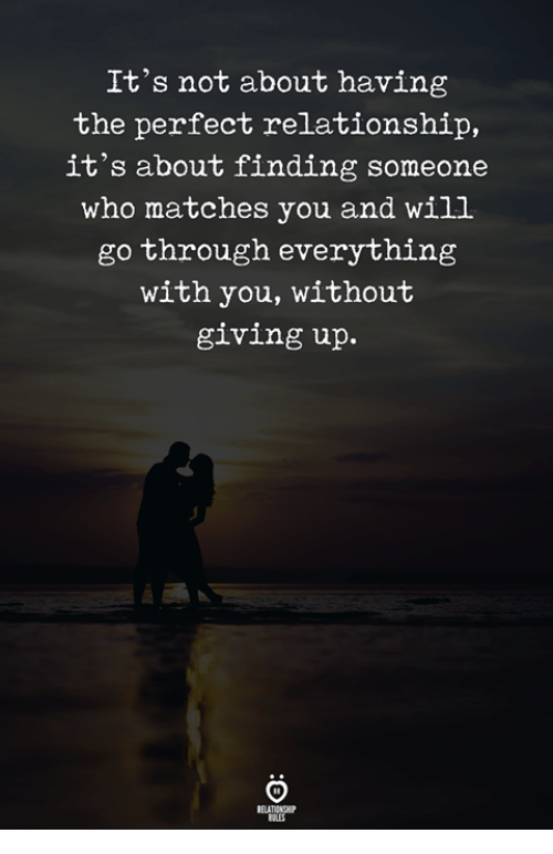 Who, Will, and You: It's not about having  the perfect relationship,  it's about finding someone  who matches you and will  go through everything  with you, without  giving up.