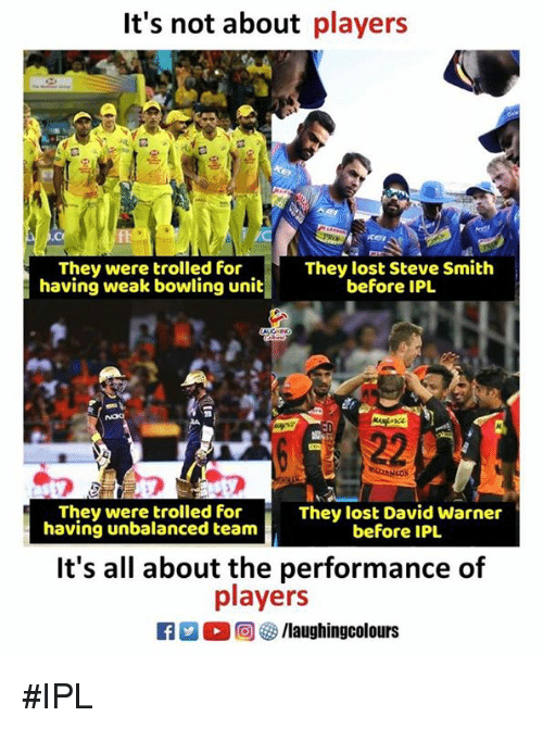 trolled: It's not about players  ce  fh  They were trolled for  They lost Steve Smith  before IPL  having weak bowling unit  They lost David Warner  before IPL  They were trolled for  having unbalanced team  It's all about the performance of  players  f/laughingcolours #IPL