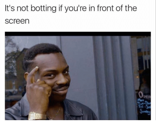 Botting: It's not botting if you're in front of the  Screen