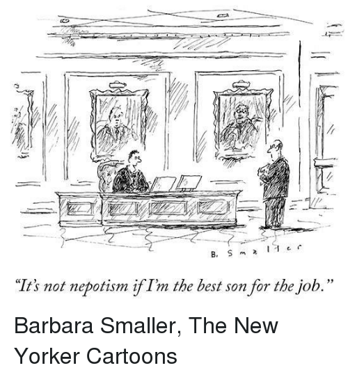"""Népotisme: """"It's not nepotism if Im the best son for the job."""" Barbara Smaller, The New Yorker Cartoons"""