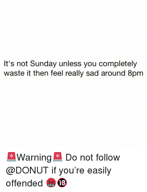Funny, Sunday, and Sad: It's not Sunday unless you completely  waste it then feel really sad around 8pm 🚨Warning🚨 Do not follow @DONUT if you're easily offended 🤬🔞