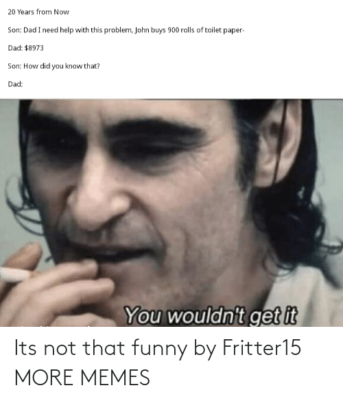 Not That: Its not that funny by Fritter15 MORE MEMES