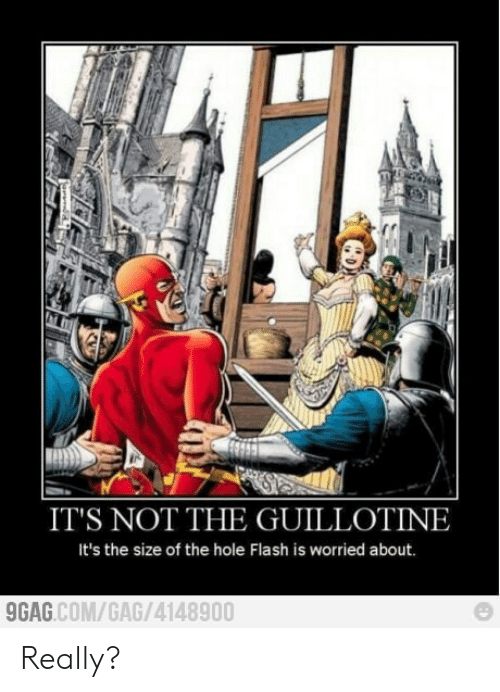 9gag, Flash, and Com: IT'S NOT THE GUILLOTINE  It's the size of the hole Flash is worried about.  9GAG.COM/GAG/4148900 Really?