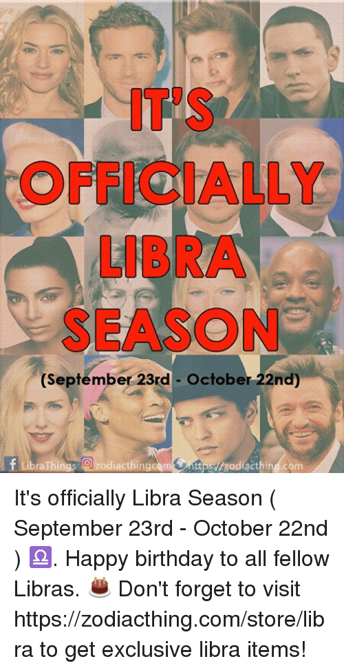 Birthday, Happy Birthday, and Happy: IT'S  OFFICIALLY  LIBRA  SEASON  (September 23rd  October 22nd)  18  f LibraThings zodiacthingcem s/igodiacthing.com It's officially Libra Season ( September 23rd - October 22nd ) ♎️. Happy birthday to all fellow Libras. 🎂  Don't forget to visit https://zodiacthing.com/store/libra to get exclusive libra items!