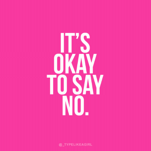 Okay,  No, and  Say: IT'S  OKAY  TO SAY  NO  @TYPELIKEAGIRL