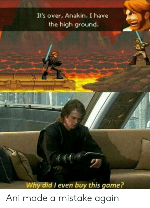 Game, Why, and Did: It's over, Anakin. I have  the high ground.  Why did I even buy this game? Ani made a mistake again