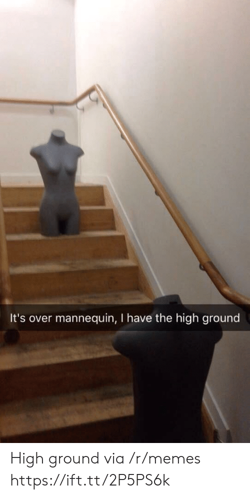 Mannequin: It's over mannequin, I have the high ground High ground via /r/memes https://ift.tt/2P5PS6k
