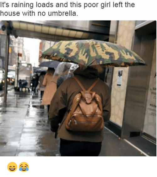 Girl Left: It's raining loads and this poor girl left the  house with no umbrella 😄😂