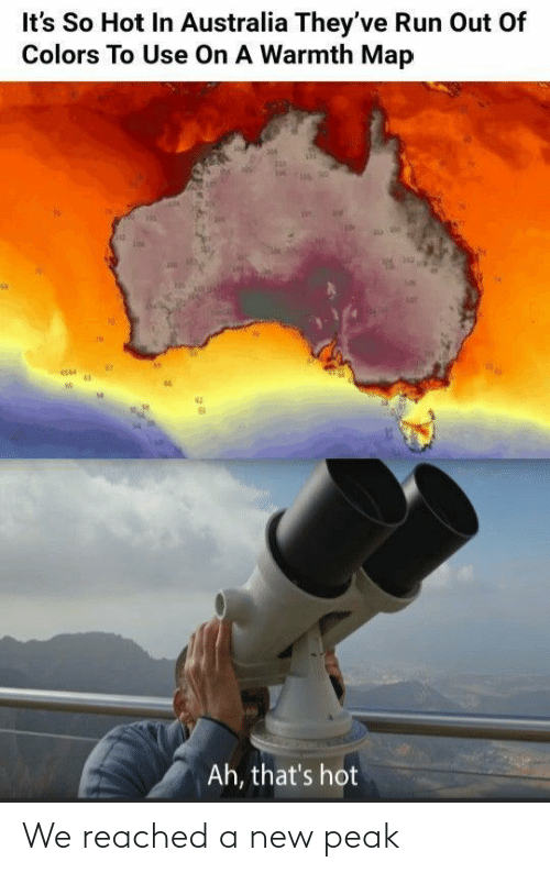 Peak: It's So Hot In Australia They've Run Out Of  Colors To Use On A Warmth Map  Ah, that's hot We reached a new peak