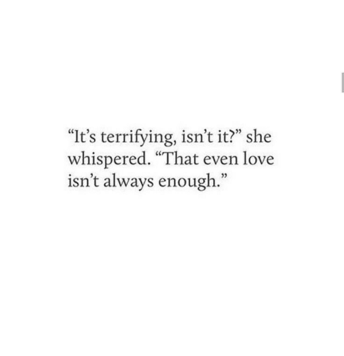 "Love, She, and Always: ""It's terrifying, isn't it?"" she  whispered. ""That even love  isn't always enough."""