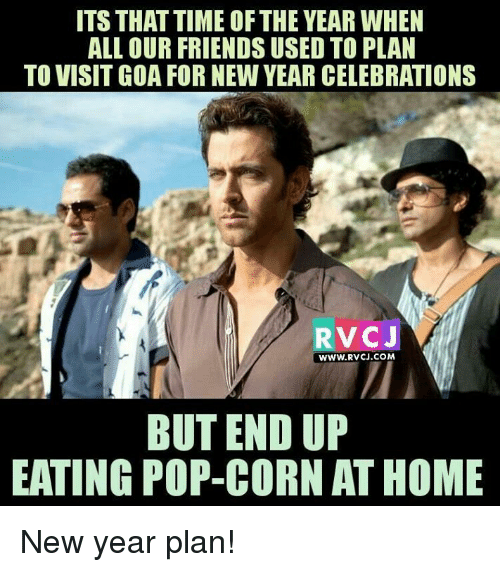 pop corn: ITS THAT TIME OF THE YEAR WHEN  ALL OUR FRIENDS USED TO PLAN  TO VISITGOA FOR NEW YEAR CELEBRATIONS  V CJ  WWW. RVCJ.COM  BUT END UP  EATING POP-CORN ATHOME New year plan!