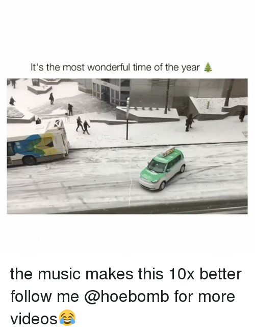 it's the most wonderful time of the year: It's the most wonderful time of the year 4 the music makes this 10x better follow me @hoebomb for more videos😂