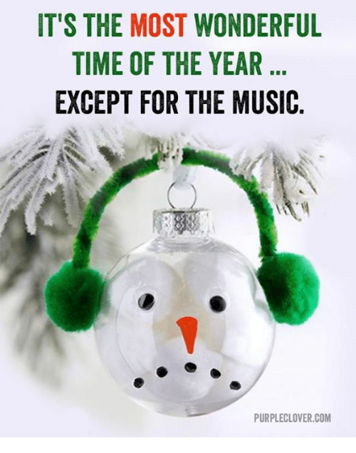 it's the most wonderful time of the year: IT'S THE MOST WONDERFUL  TIME OF THE YEAR  EXCEPT FOR THE MUSIC  PURPLECLOVER.COM