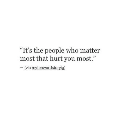 """Who, Via, and You: """"It's the people who matter  most that hurt you most.""""  - (via mytenwordstoryig)"""