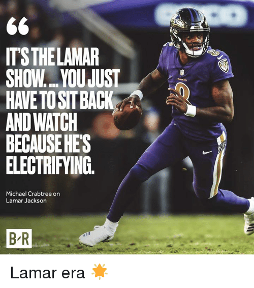Michael, Watch, and Lamar: IT'S THELAMAR  SHOWYOU JUST  HAVE TOSITBACK  AND WATCH  BECAUSEHES  ELECTRIFYING.  Michael Crabtree on  Lamar Jackson  B R Lamar era 🌟