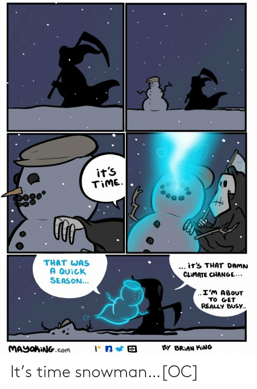 climate change: it's  TIME.  THAT WAS  A QUick  SEASON...  ... it's THAT DAMN  CLIMATE CHANGE...  ..I'M ABOUT  TO GET  REALLY BUSY..  MAYOKING.com  BY BRIAN KING It's time snowman…[OC]