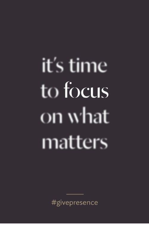 Focus, Time, and What: it's time  to focus  on what  matters