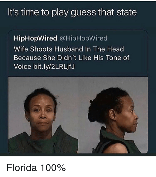 Anaconda, Funny, and Head: It's time to play guess that state  HipHopWired @HipHopWired  Wife Shoots Husband In The Head  Because She Didn't Like His Tone of  Voice bit.ly/2LRLjfJ Florida 100%